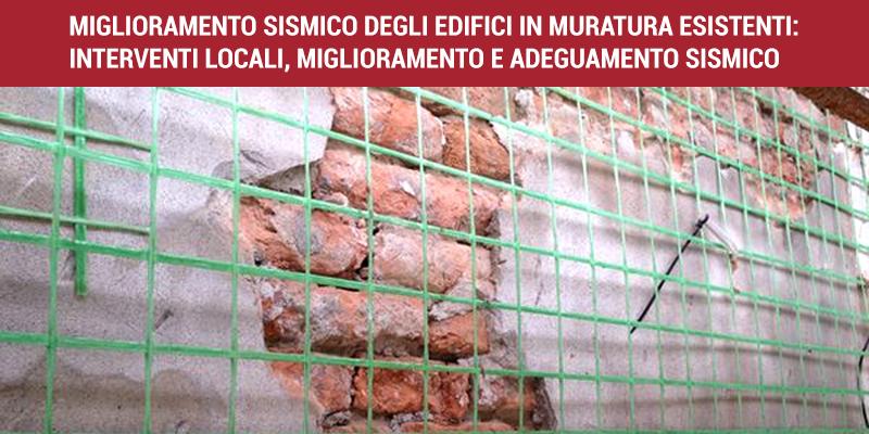 Miglioramento sismico degli edifici in muratura esistenti: interventi Locali, miglioramento e adeguamento sismico