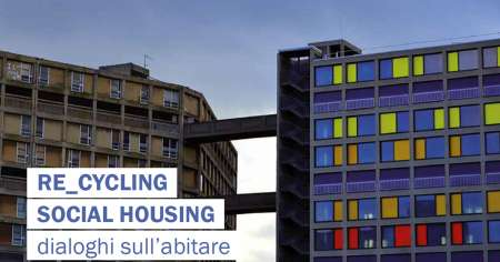 Re_cycling social housing: dialoghi sull'abitare