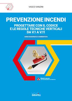 Prevenzione incendi. Guida ragionata e commentata