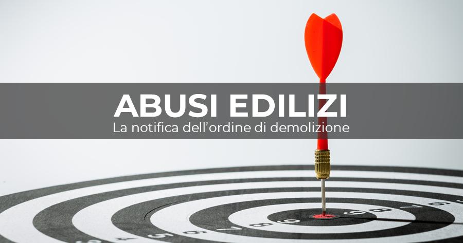 Abusi edilizi: l'ordine di demolizione va notificato a chi ha realizzato l'abuso?