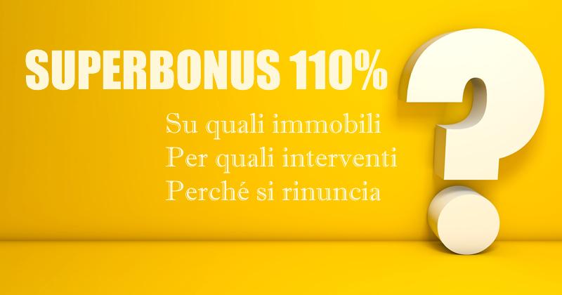 Superbonus 110%: su quali immobili, per quali interventi e perché si rinuncia alle detrazioni fiscali del 110%?