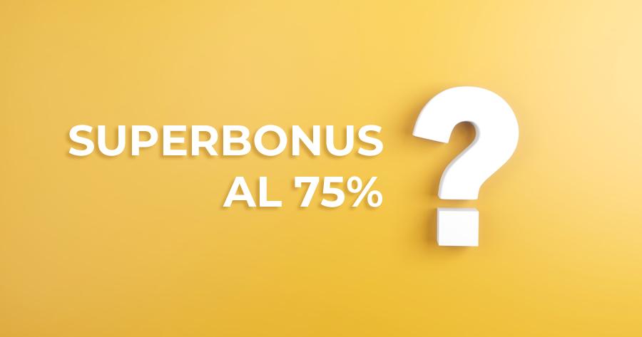 Superbonus da 110% a 75%? facciamo chiarezza